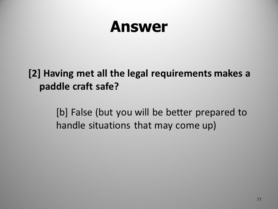 Answer [2] Having met all the legal requirements makes a paddle craft safe